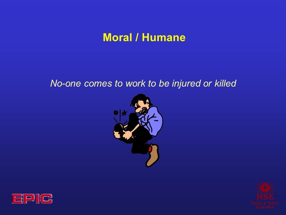 Moral / Humane No-one comes to work to be injured or killed