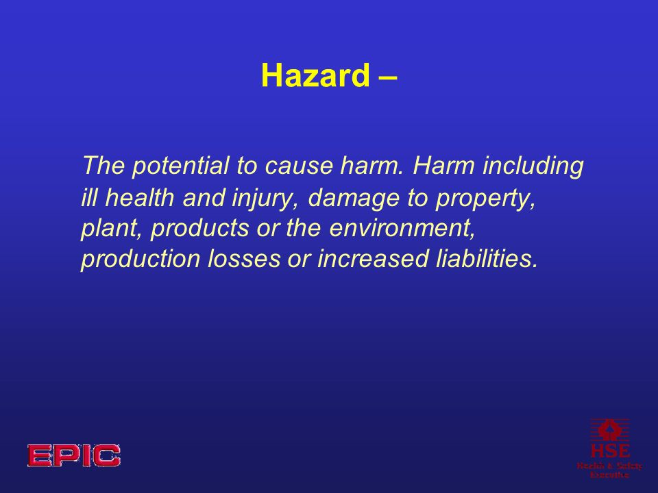 Hazard – The potential to cause harm.