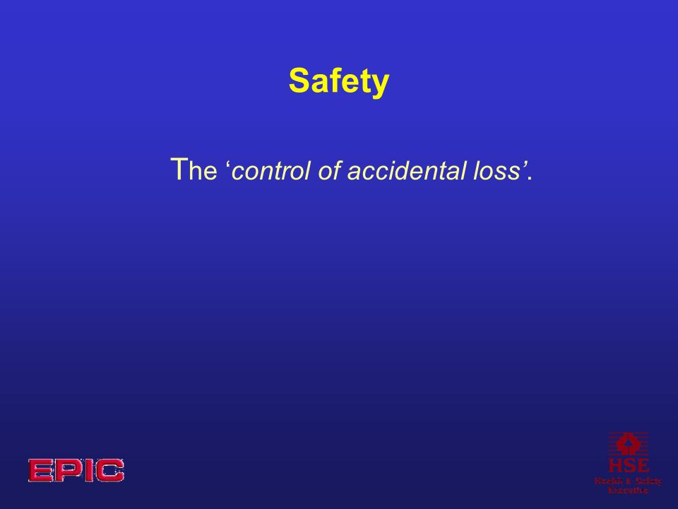 Safety T he control of accidental loss.