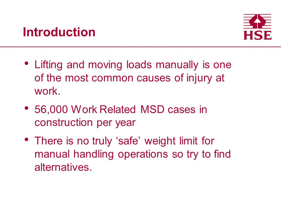 Introduction Lifting and moving loads manually is one of the most common causes of injury at work.
