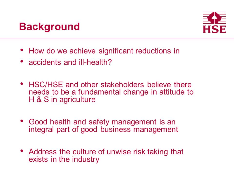 Background How do we achieve significant reductions in accidents and ill-health.