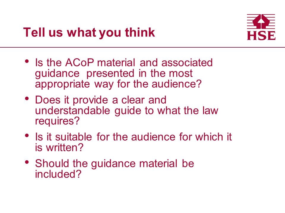 Tell us what you think Is the ACoP material and associated guidance presented in the most appropriate way for the audience.