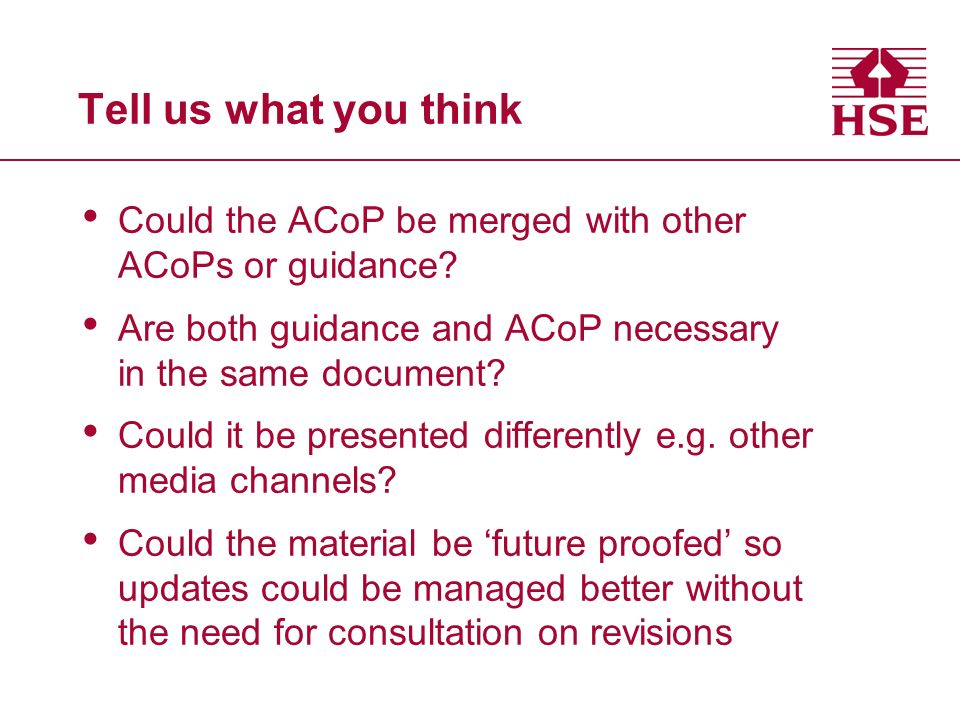 Tell us what you think Could the ACoP be merged with other ACoPs or guidance.