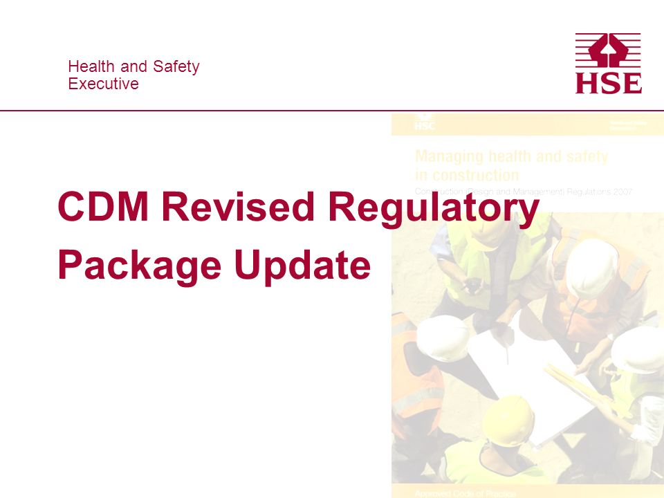 Health and Safety Executive Health and Safety Executive CDM Revised Regulatory Package Update