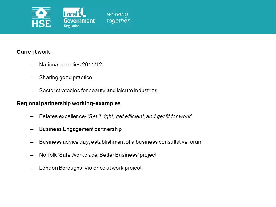 Current work –National priorities 2011/12 –Sharing good practice –Sector strategies for beauty and leisure industries Regional partnership working- examples –Estates excellence- Get it right, get efficient, and get fit for work.
