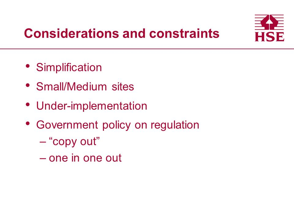 Considerations and constraints Simplification Small/Medium sites Under-implementation Government policy on regulation –copy out –one in one out