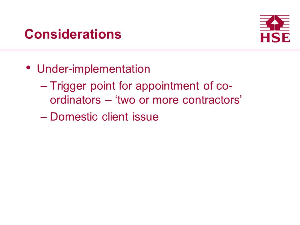 Considerations Under-implementation –Trigger point for appointment of co- ordinators – two or more contractors –Domestic client issue