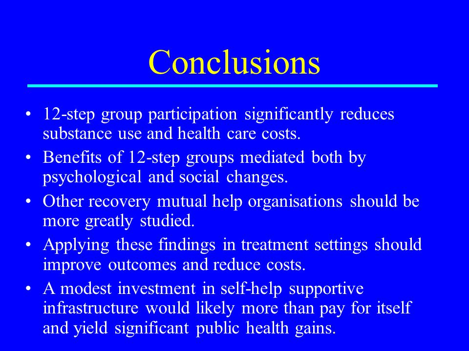 Conclusions 12-step group participation significantly reduces substance use and health care costs.