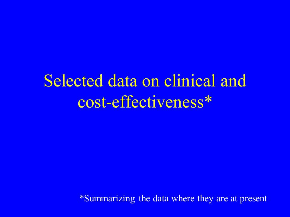 Selected data on clinical and cost-effectiveness* *Summarizing the data where they are at present