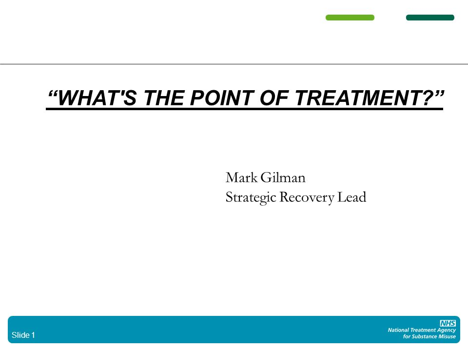 Slide 1 WHAT S THE POINT OF TREATMENT Mark Gilman Strategic Recovery Lead