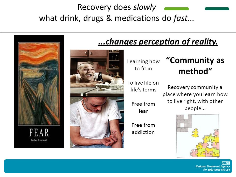 Recovery does slowly what drink, drugs & medications do fast......changes perception of reality.