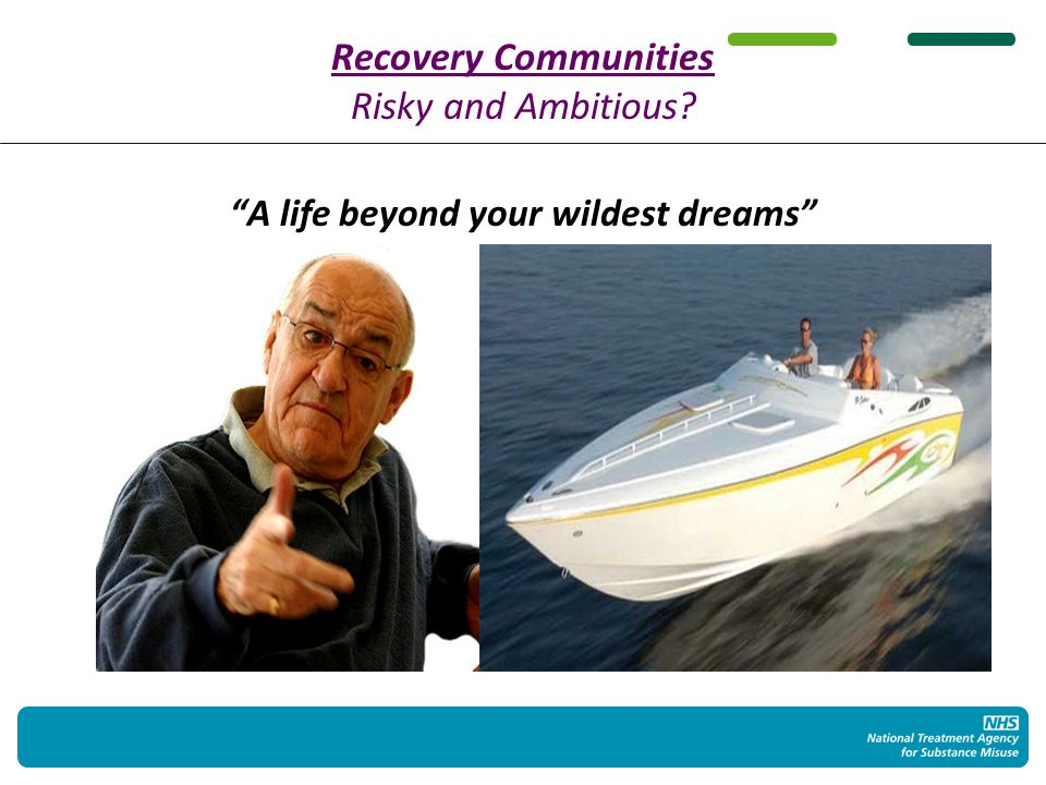 Recovery Communities Risky and Ambitious A life beyond your wildest dreams