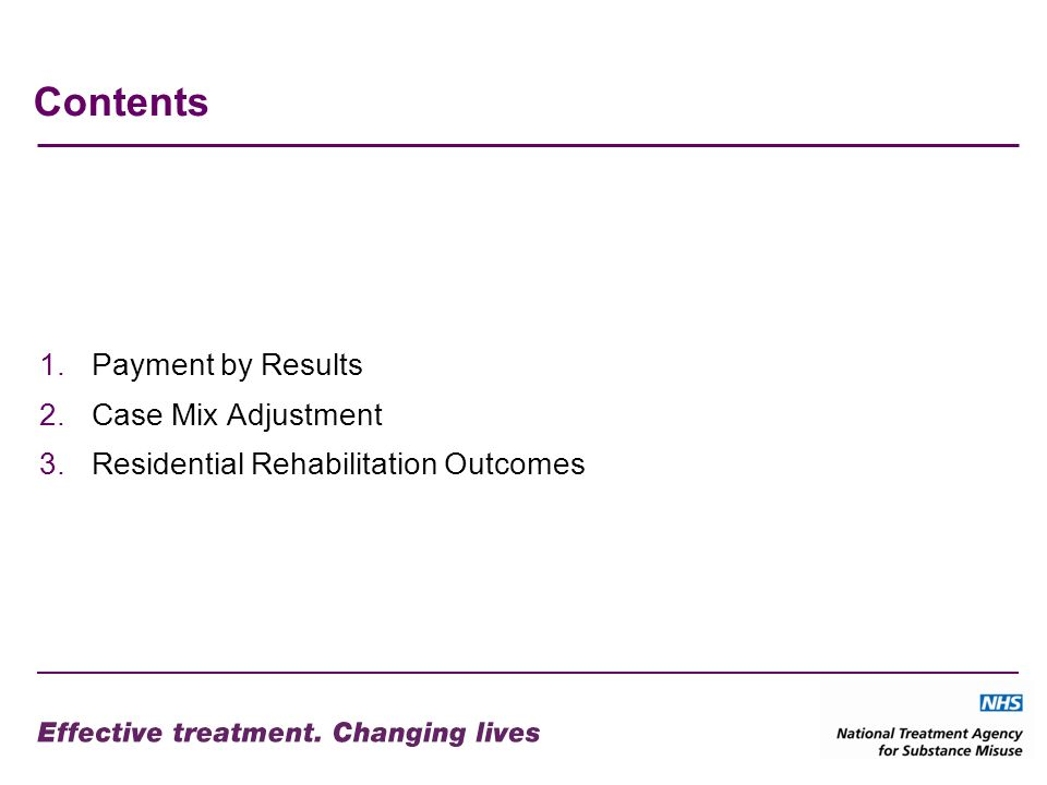 Contents 1.Payment by Results 2.Case Mix Adjustment 3.Residential Rehabilitation Outcomes