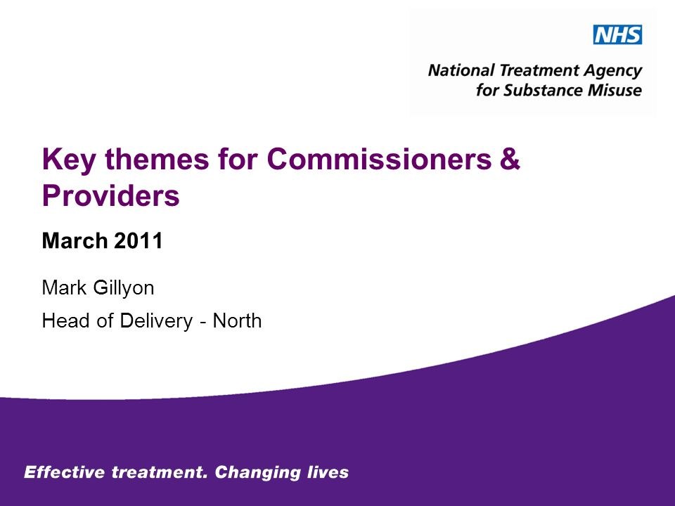 Key themes for Commissioners & Providers March 2011 Mark Gillyon Head of Delivery - North
