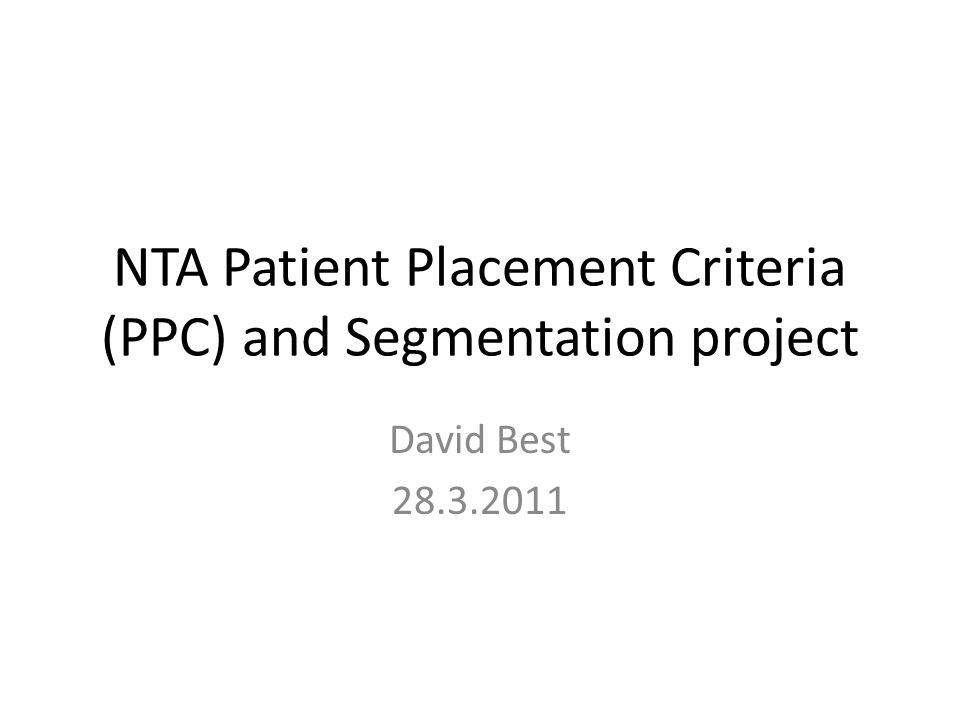 NTA Patient Placement Criteria (PPC) and Segmentation project David Best 28.3.2011