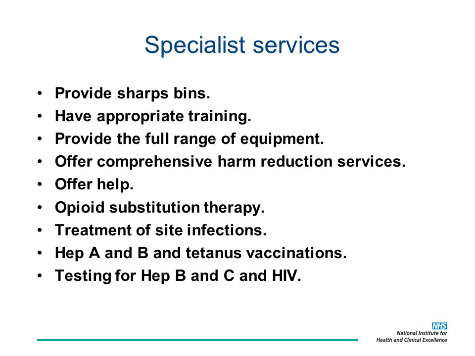Provide sharps bins. Have appropriate training. Provide the full range of equipment.