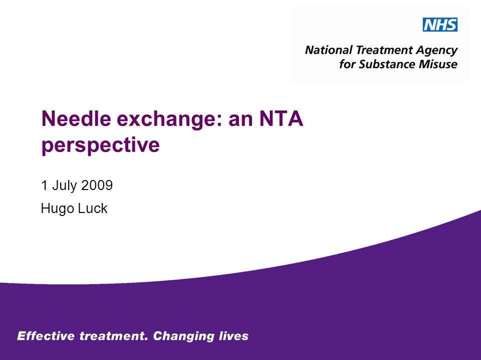 Needle exchange: an NTA perspective 1 July 2009 Hugo Luck
