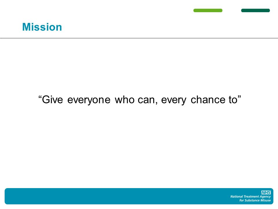 Mission Give everyone who can, every chance to