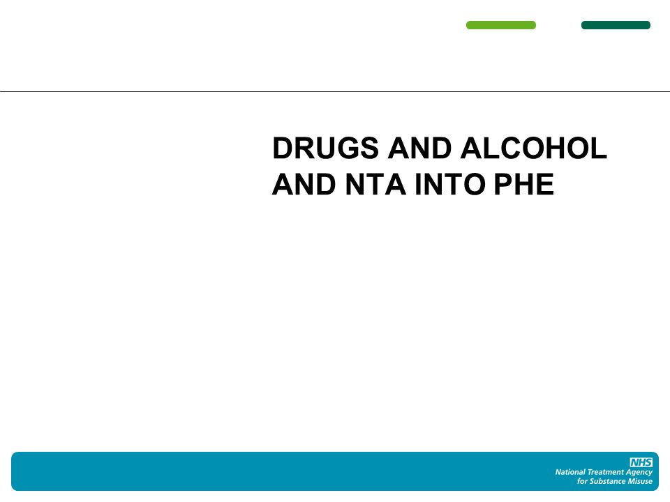 DRUGS AND ALCOHOL AND NTA INTO PHE