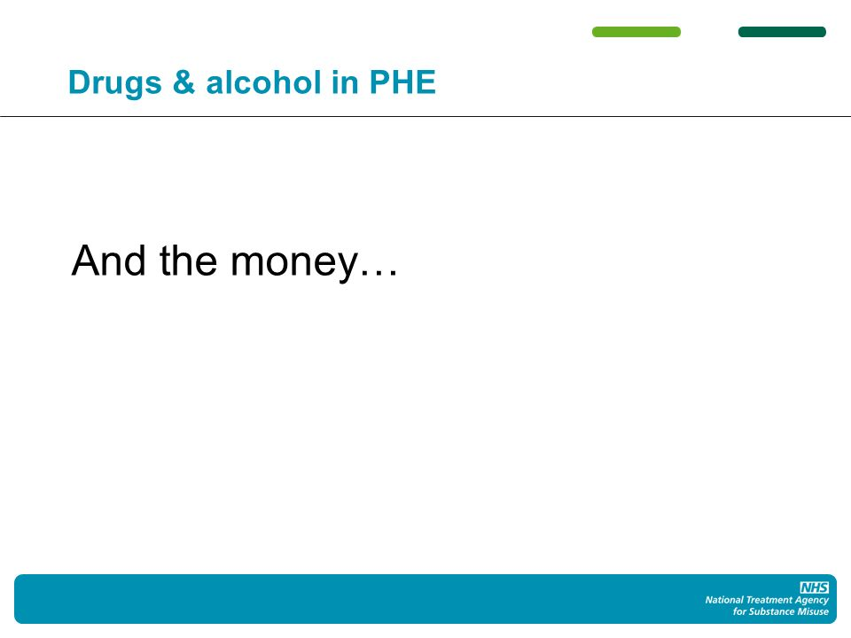 Drugs & alcohol in PHE And the money…