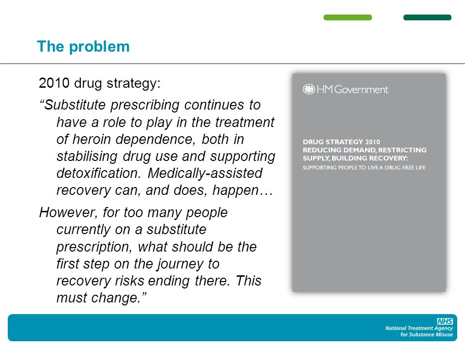 The problem 2010 drug strategy: Substitute prescribing continues to have a role to play in the treatment of heroin dependence, both in stabilising drug use and supporting detoxification.