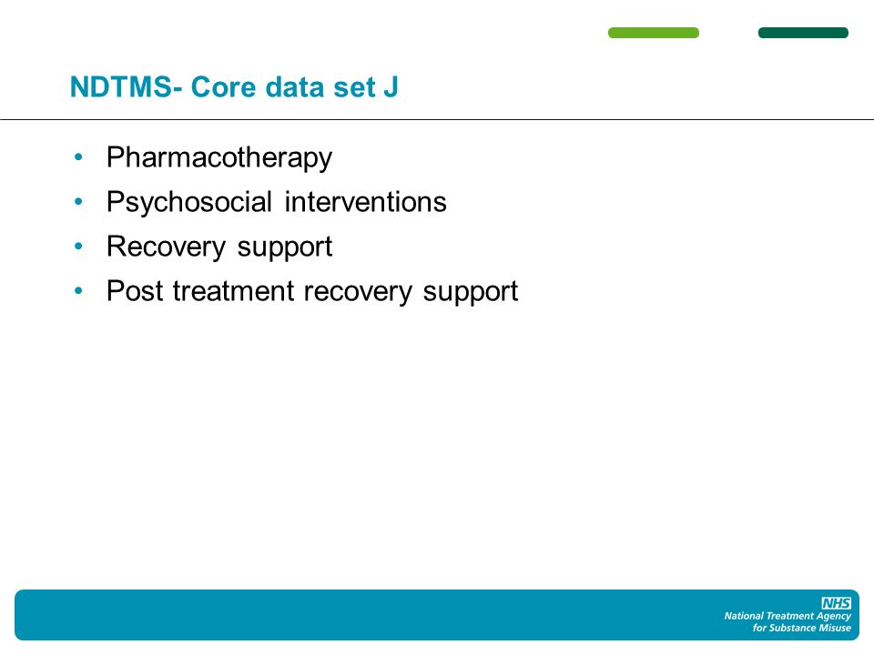 NDTMS- Core data set J Pharmacotherapy Psychosocial interventions Recovery support Post treatment recovery support