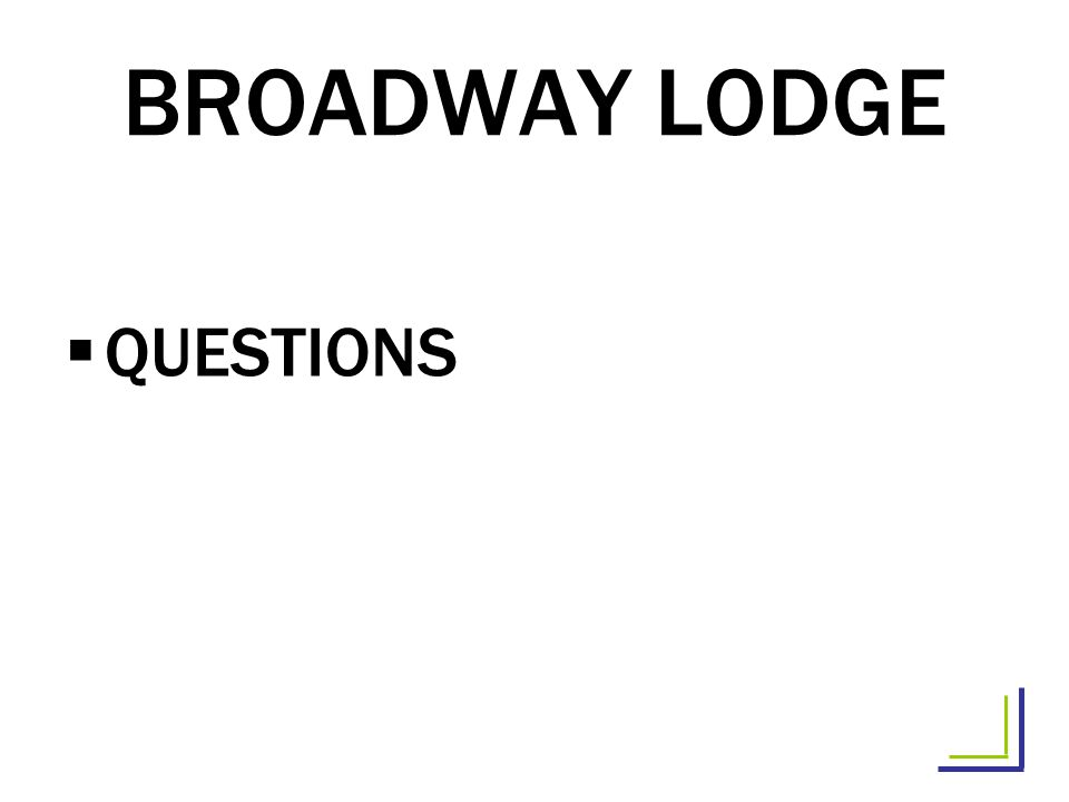 BROADWAY LODGE QUESTIONS