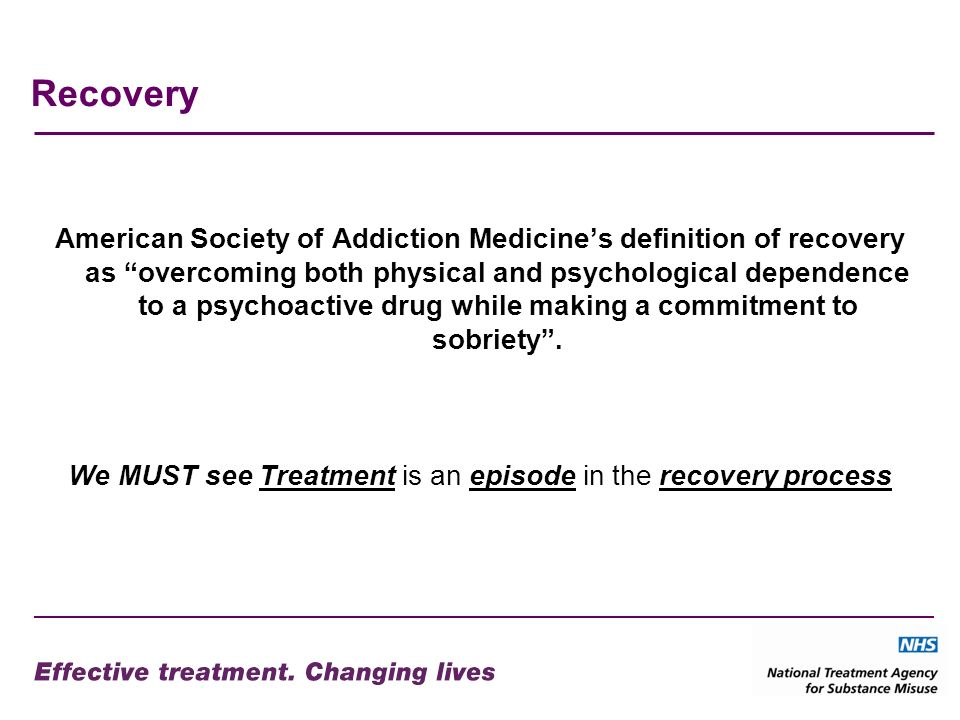 Recovery American Society of Addiction Medicines definition of recovery as overcoming both physical and psychological dependence to a psychoactive drug while making a commitment to sobriety.