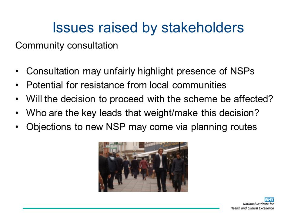 Issues raised by stakeholders Community consultation Consultation may unfairly highlight presence of NSPs Potential for resistance from local communities Will the decision to proceed with the scheme be affected.