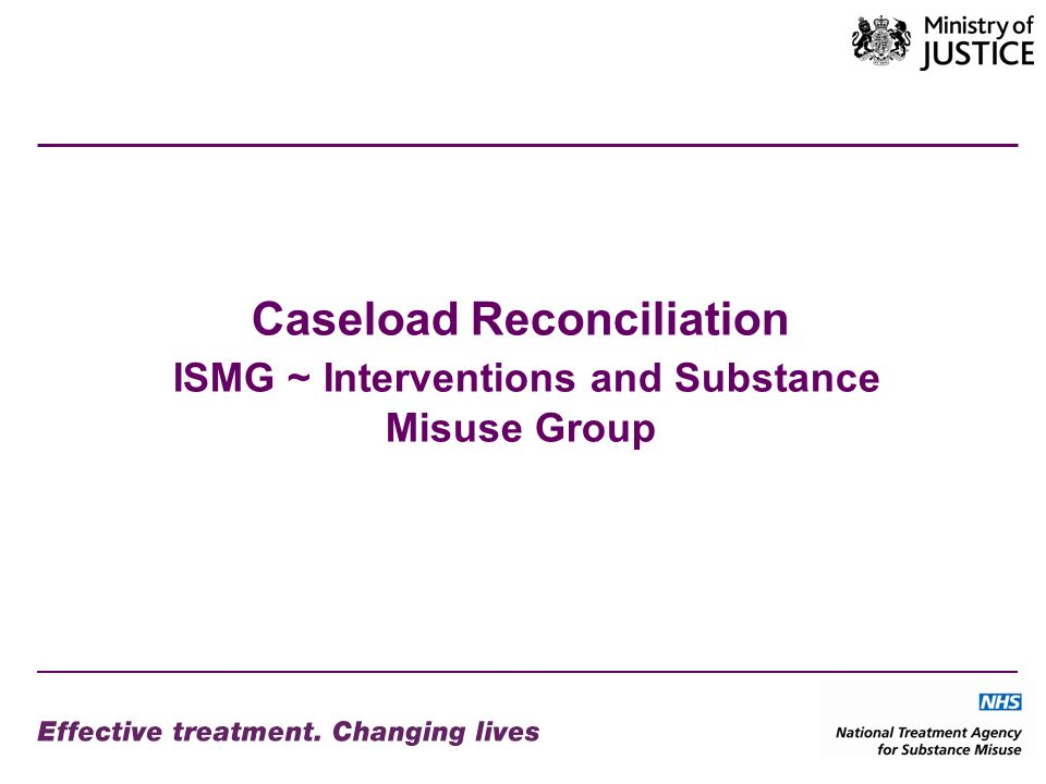 Caseload Reconciliation ISMG ~ Interventions and Substance Misuse Group