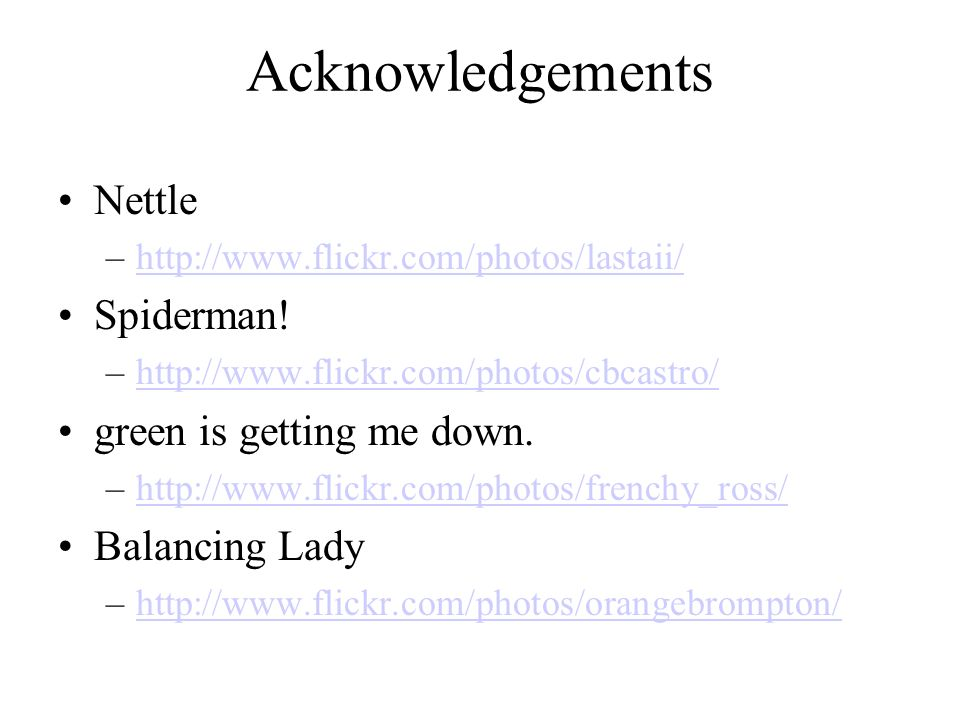 Acknowledgements Nettle –http://www.flickr.com/photos/lastaii/http://www.flickr.com/photos/lastaii/ Spiderman.