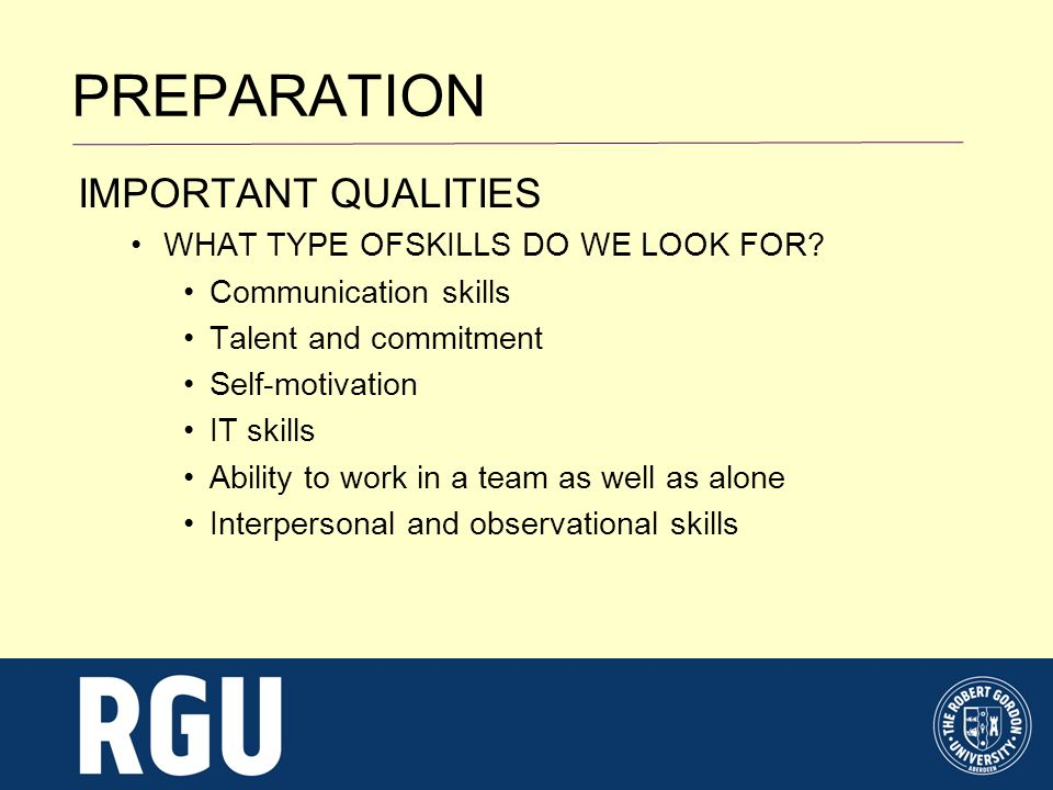 PREPARATION IMPORTANT QUALITIES WHAT TYPE OFSKILLS DO WE LOOK FOR.