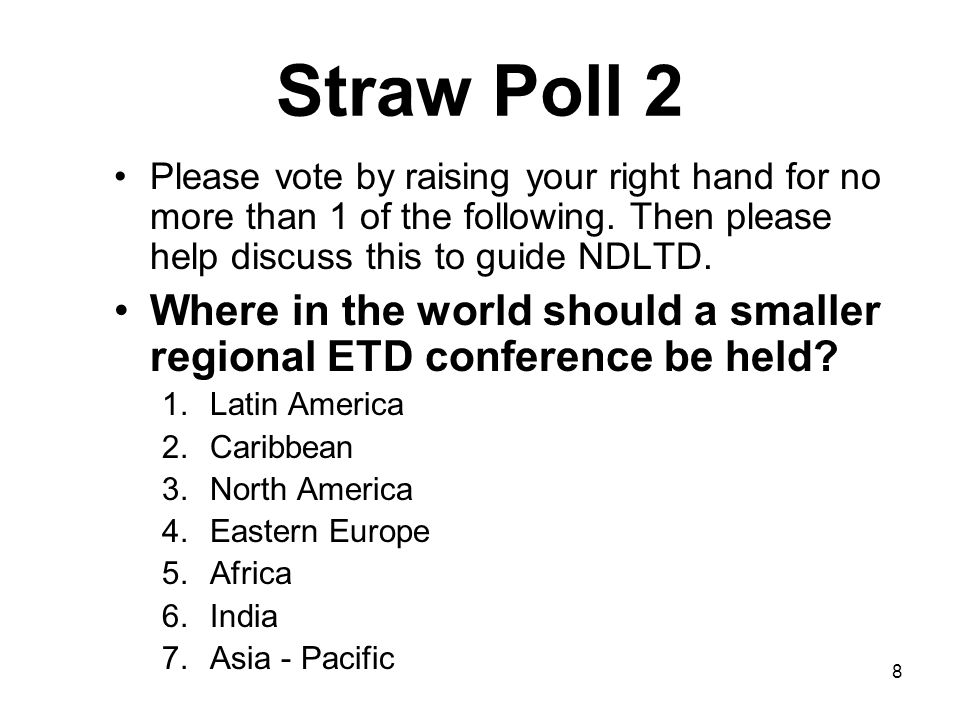 8 Straw Poll 2 Please vote by raising your right hand for no more than 1 of the following.