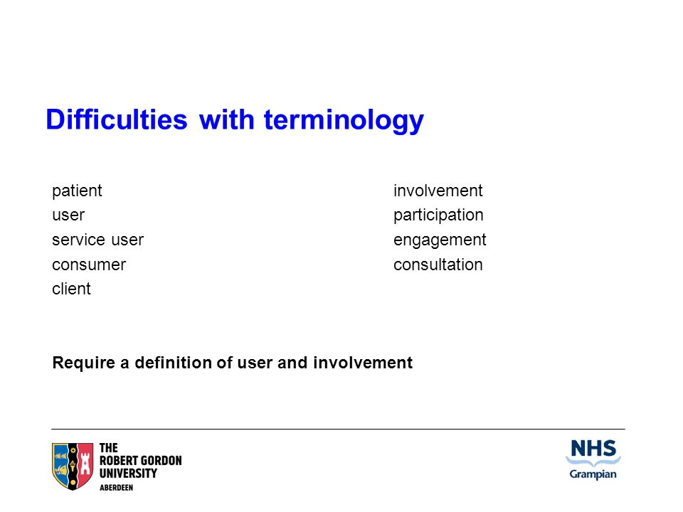 Difficulties with terminology patientinvolvement userparticipation service userengagement consumerconsultation client Require a definition of user and involvement