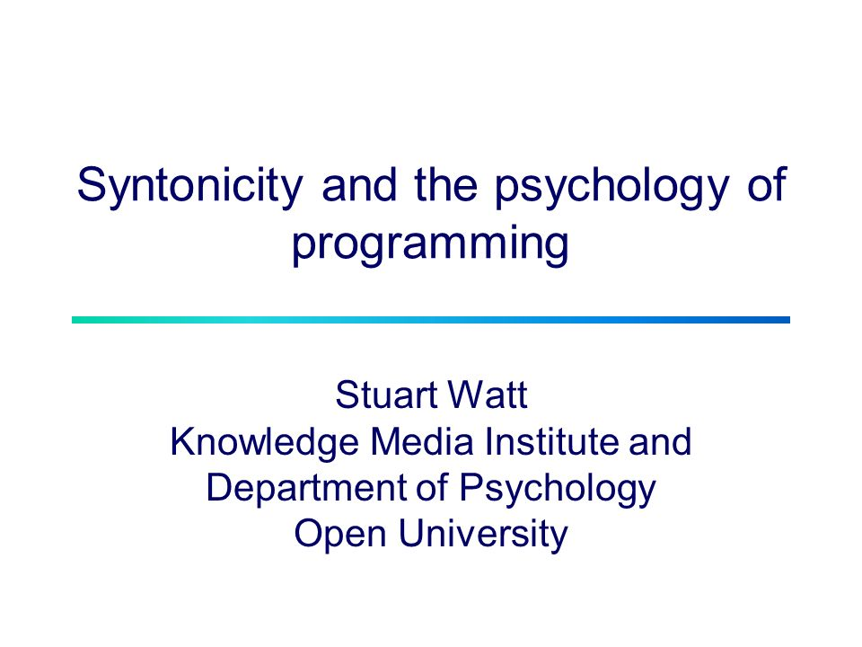 Syntonicity and the psychology of programming Stuart Watt Knowledge Media Institute and Department of Psychology Open University