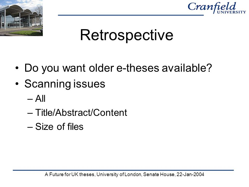 A Future for UK theses, University of London, Senate House, 22-Jan-2004 Retrospective Do you want older e-theses available.