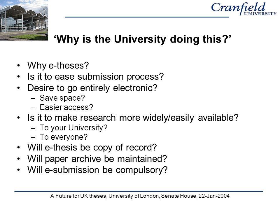A Future for UK theses, University of London, Senate House, 22-Jan-2004 Why is the University doing this.