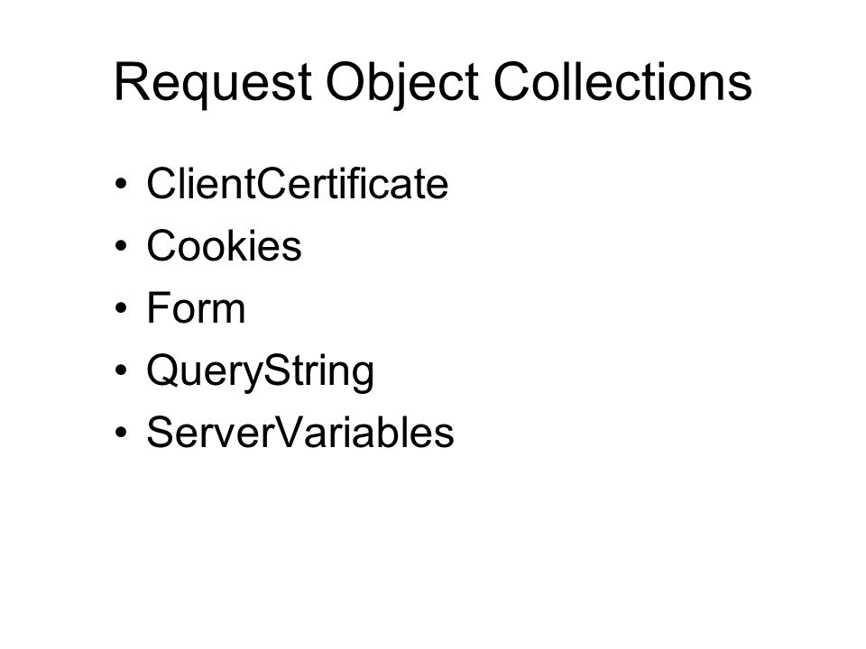 Request Object Collections ClientCertificate Cookies Form QueryString ServerVariables