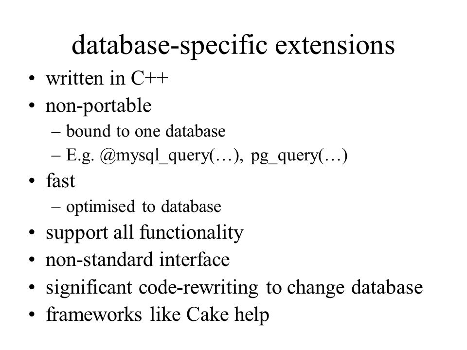 database-specific extensions written in C++ non-portable –bound to one database –E.g.