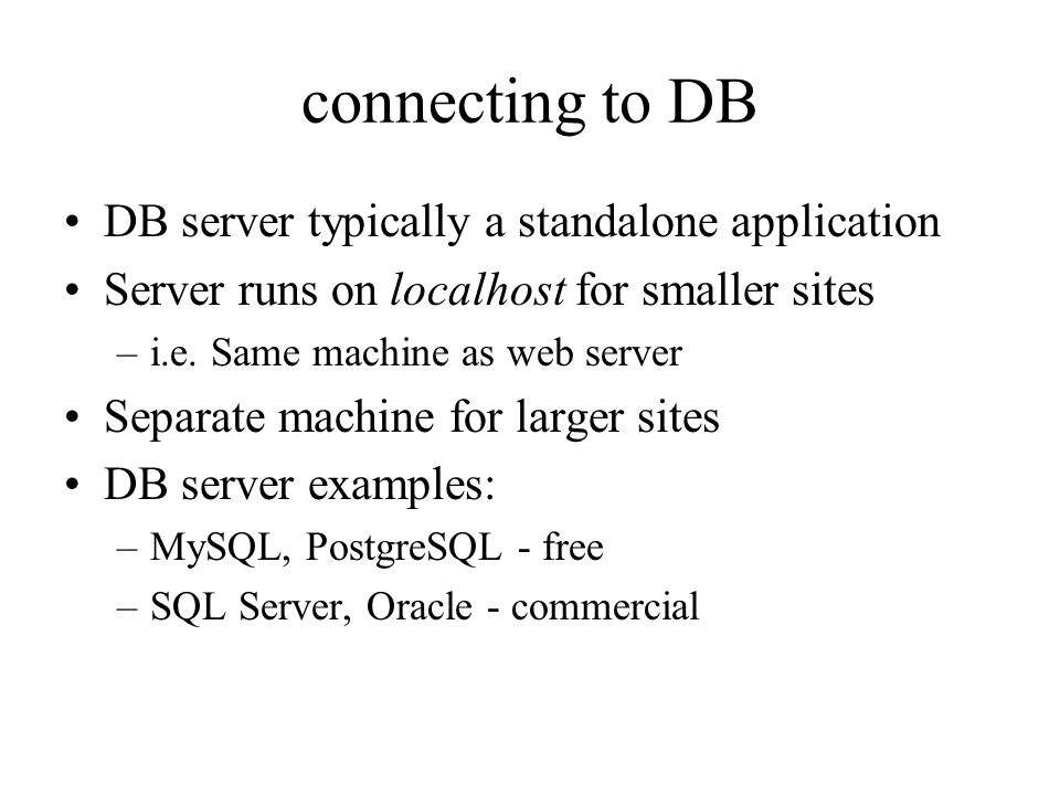 connecting to DB DB server typically a standalone application Server runs on localhost for smaller sites –i.e.