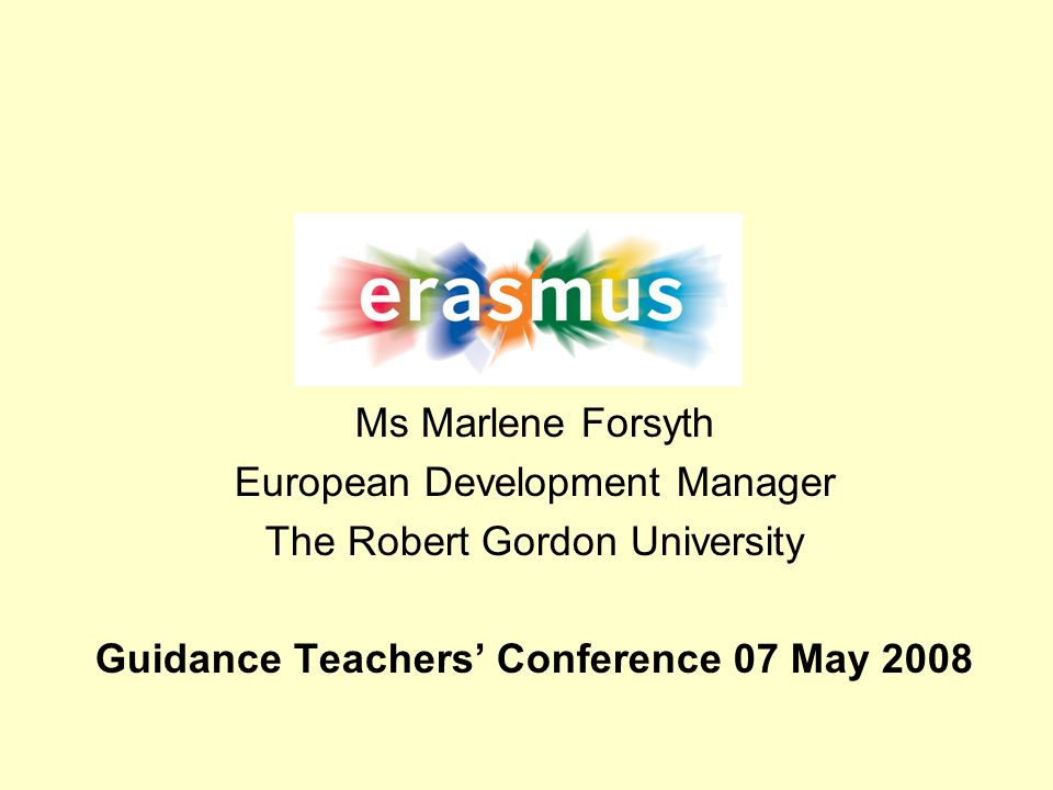 Ms Marlene Forsyth European Development Manager The Robert Gordon University Guidance Teachers Conference 07 May 2008