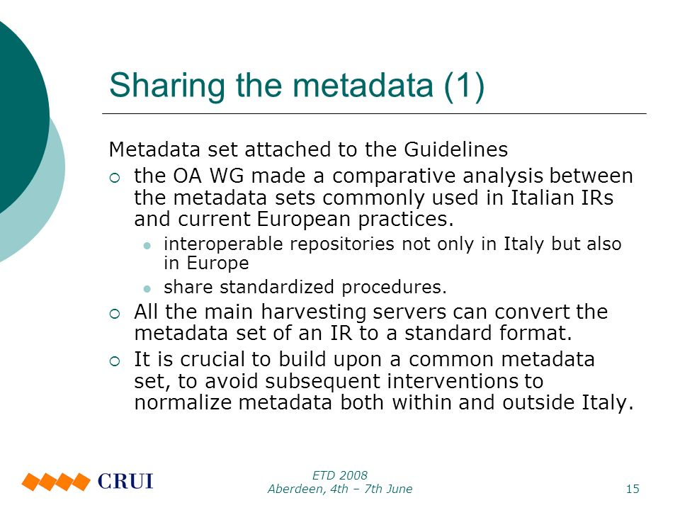 ETD 2008 Aberdeen, 4th – 7th June15 Sharing the metadata (1) Metadata set attached to the Guidelines the OA WG made a comparative analysis between the metadata sets commonly used in Italian IRs and current European practices.