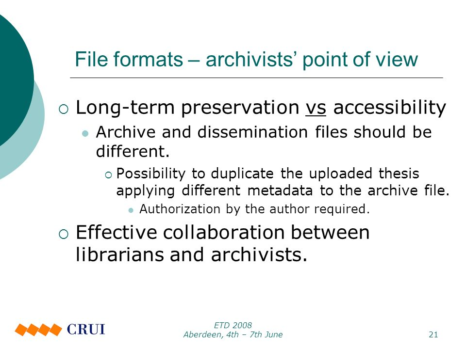 ETD 2008 Aberdeen, 4th – 7th June21 File formats – archivists point of view Long-term preservation vs accessibility Archive and dissemination files should be different.