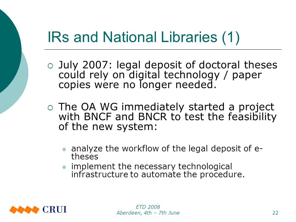 ETD 2008 Aberdeen, 4th – 7th June22 IRs and National Libraries (1) July 2007: legal deposit of doctoral theses could rely on digital technology / paper copies were no longer needed.