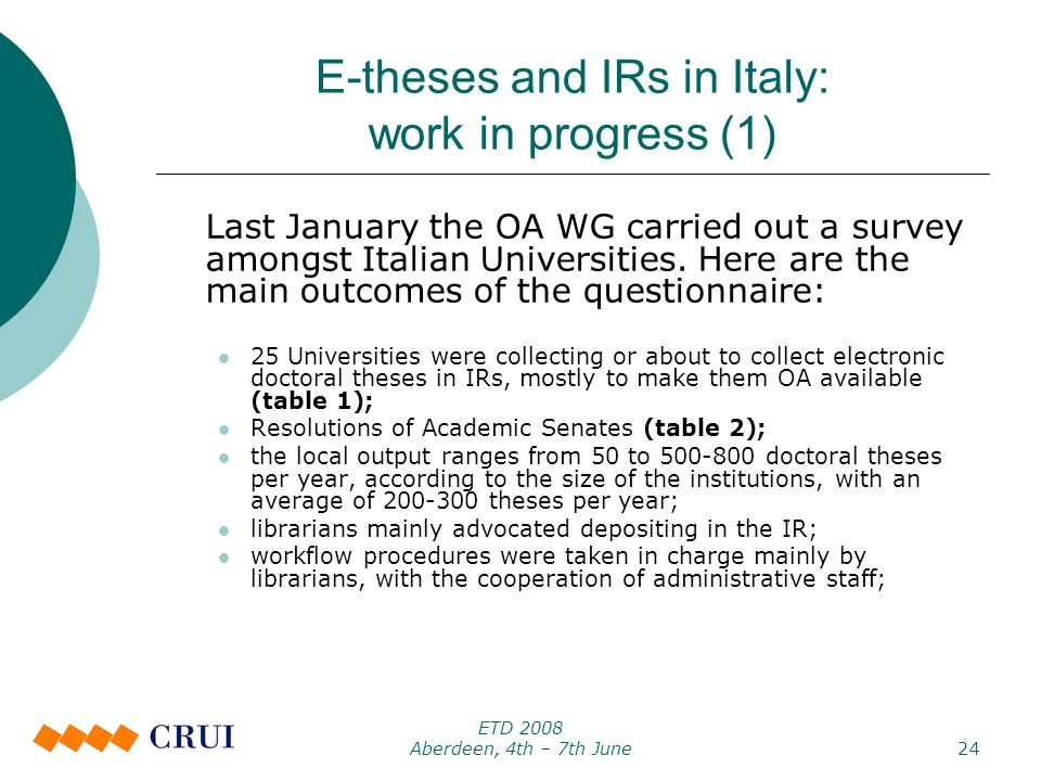 ETD 2008 Aberdeen, 4th – 7th June24 E-theses and IRs in Italy: work in progress (1) Last January the OA WG carried out a survey amongst Italian Universities.