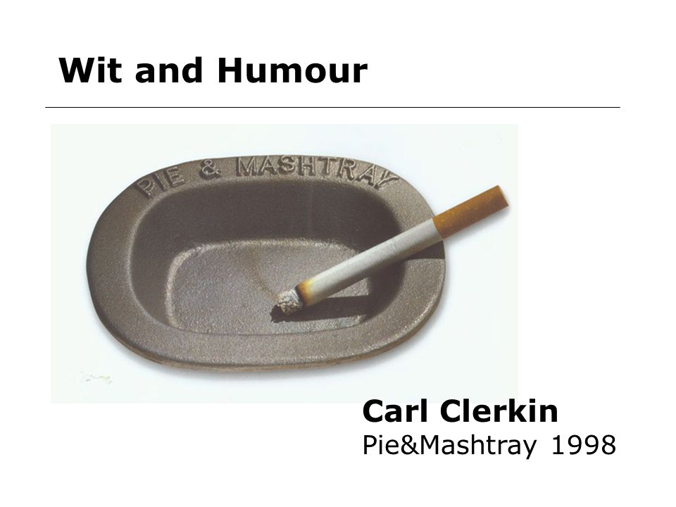 Wit and Humour Carl Clerkin Pie&Mashtray 1998