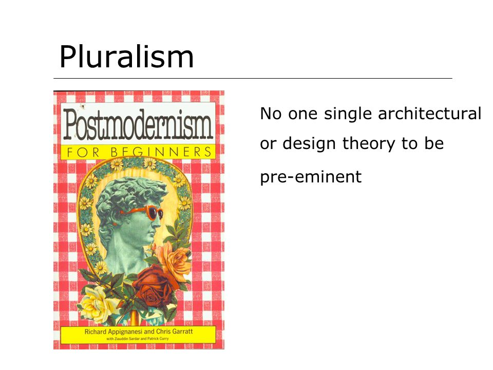 Pluralism No one single architectural or design theory to be pre-eminent