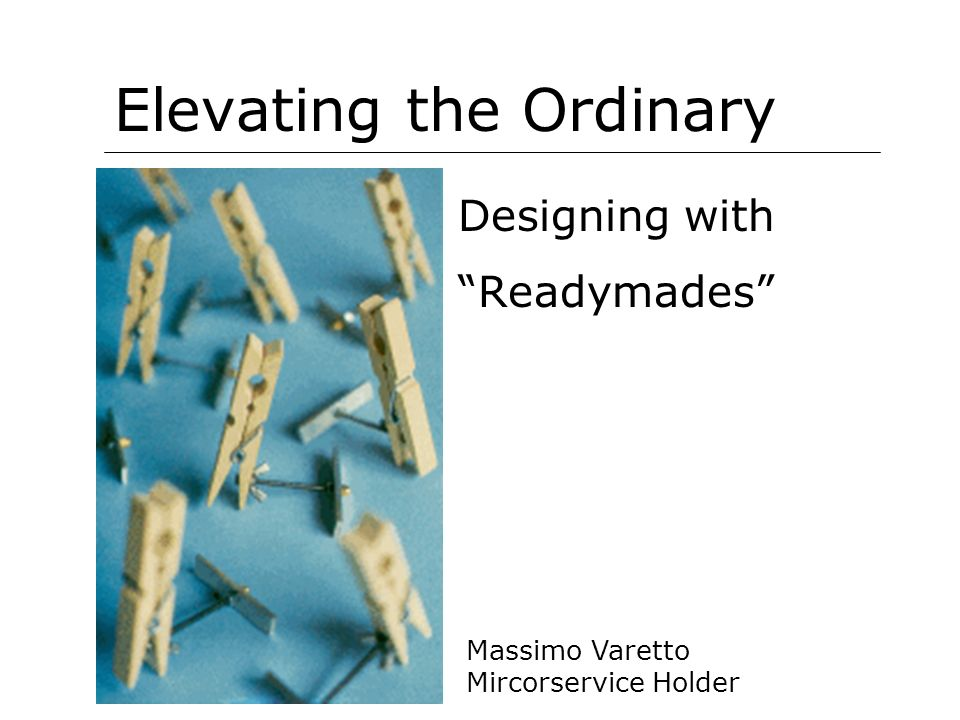 Elevating the Ordinary Designing with Readymades Massimo Varetto Mircorservice Holder