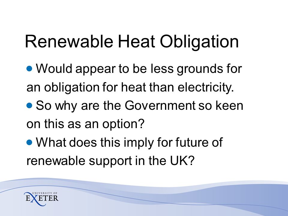 Renewable Heat Obligation Would appear to be less grounds for an obligation for heat than electricity.