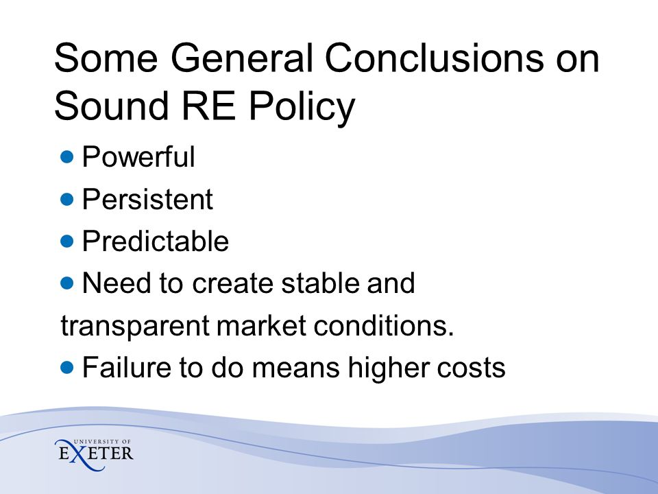 Some General Conclusions on Sound RE Policy Powerful Persistent Predictable Need to create stable and transparent market conditions.